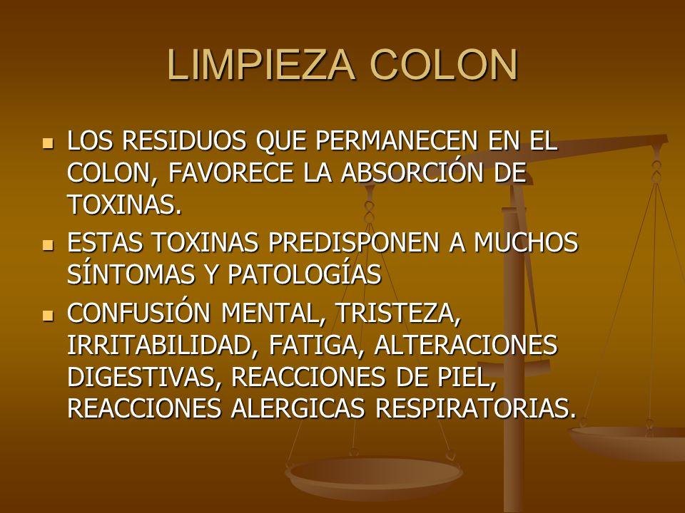 LIMPIEZA COLON LOS RESIDUOS QUE PERMANECEN EN EL COLON, FAVORECE LA ABSORCIÓN DE TOXINAS. LOS RESIDUOS QUE PERMANECEN EN EL COLON, FAVORECE LA ABSORCI