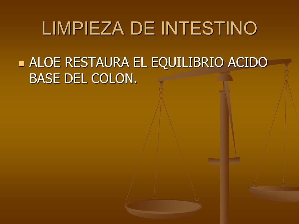 LIMPIEZA DE INTESTINO ALOE RESTAURA EL EQUILIBRIO ACIDO BASE DEL COLON. ALOE RESTAURA EL EQUILIBRIO ACIDO BASE DEL COLON.
