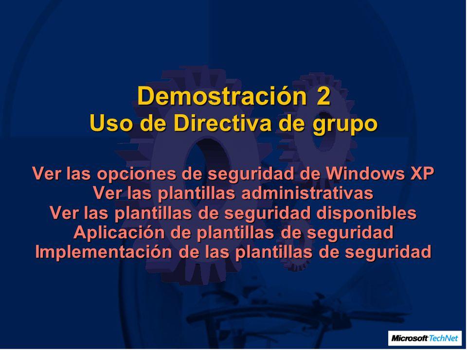 Demostración 2 Uso de Directiva de grupo Ver las opciones de seguridad de Windows XP Ver las plantillas administrativas Ver las plantillas de seguridad disponibles Aplicación de plantillas de seguridad Implementación de las plantillas de seguridad