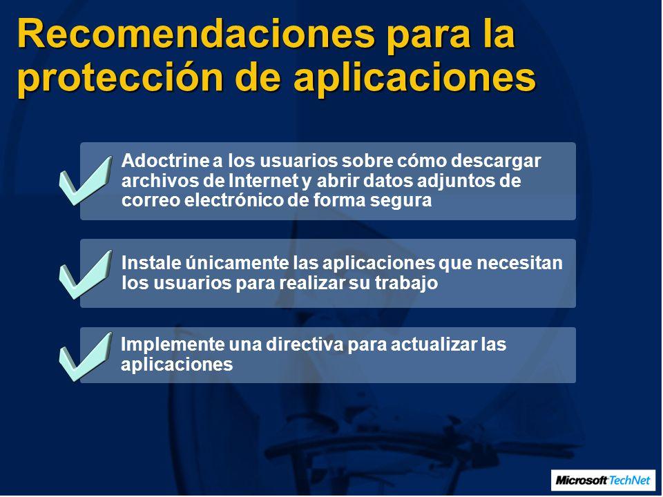 Recomendaciones para la protección de aplicaciones Adoctrine a los usuarios sobre cómo descargar archivos de Internet y abrir datos adjuntos de correo electrónico de forma segura Instale únicamente las aplicaciones que necesitan los usuarios para realizar su trabajo Implemente una directiva para actualizar las aplicaciones