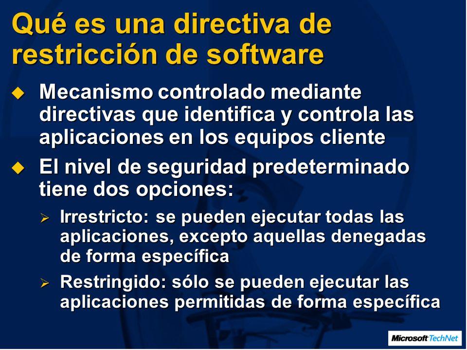 Qué es una directiva de restricción de software Mecanismo controlado mediante directivas que identifica y controla las aplicaciones en los equipos cliente Mecanismo controlado mediante directivas que identifica y controla las aplicaciones en los equipos cliente El nivel de seguridad predeterminado tiene dos opciones: El nivel de seguridad predeterminado tiene dos opciones: Irrestricto: se pueden ejecutar todas las aplicaciones, excepto aquellas denegadas de forma específica Irrestricto: se pueden ejecutar todas las aplicaciones, excepto aquellas denegadas de forma específica Restringido: sólo se pueden ejecutar las aplicaciones permitidas de forma específica Restringido: sólo se pueden ejecutar las aplicaciones permitidas de forma específica