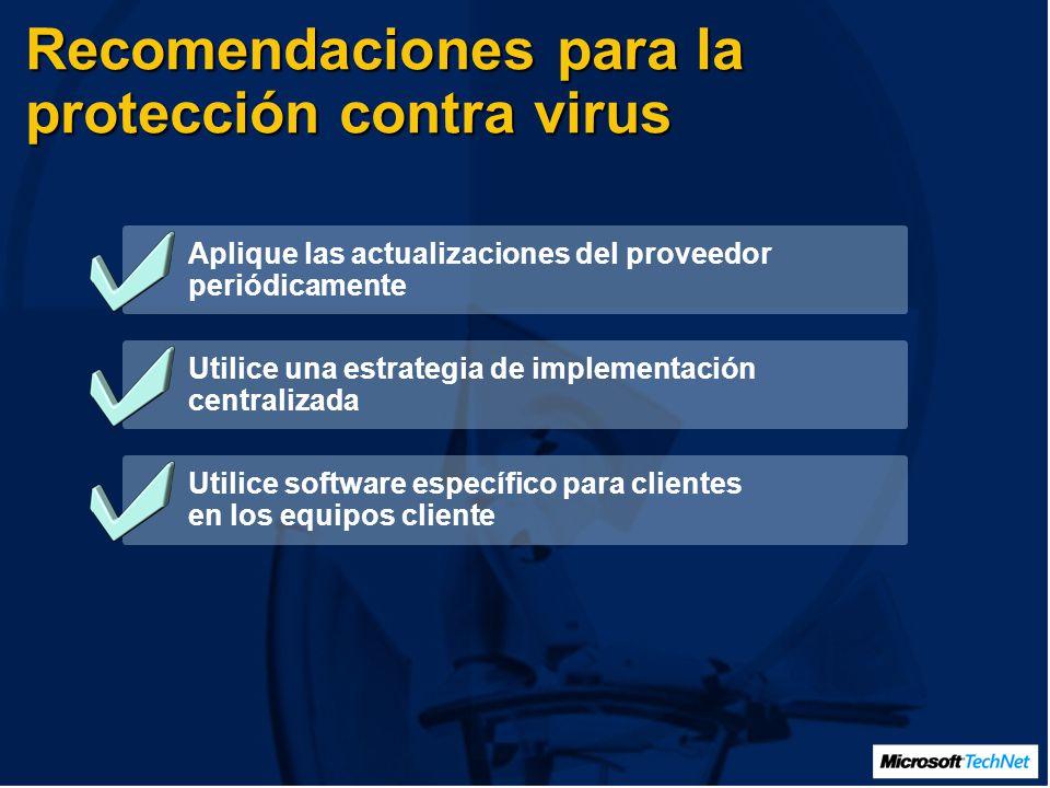Recomendaciones para la protección contra virus Aplique las actualizaciones del proveedor periódicamente Utilice una estrategia de implementación centralizada Utilice software específico para clientes en los equipos cliente