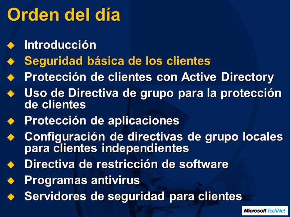 Orden del día Introducción Introducción Seguridad básica de los clientes Seguridad básica de los clientes Protección de clientes con Active Directory Protección de clientes con Active Directory Uso de Directiva de grupo para la protección de clientes Uso de Directiva de grupo para la protección de clientes Protección de aplicaciones Protección de aplicaciones Configuración de directivas de grupo locales para clientes independientes Configuración de directivas de grupo locales para clientes independientes Directiva de restricción de software Directiva de restricción de software Programas antivirus Programas antivirus Servidores de seguridad para clientes Servidores de seguridad para clientes