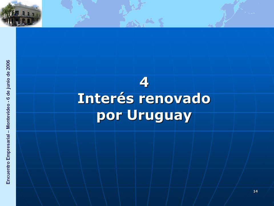 Encuentro Empresarial – Montevideo - 6 de junio de 2006 14 4 Interés renovado por Uruguay