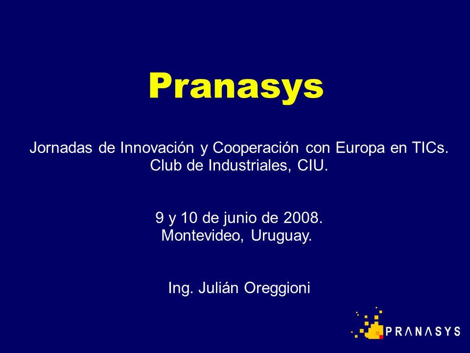 Pranasys Jornadas de Innovación y Cooperación con Europa en TICs. Club de Industriales, CIU. 9 y 10 de junio de 2008. Montevideo, Uruguay. Ing. Julián