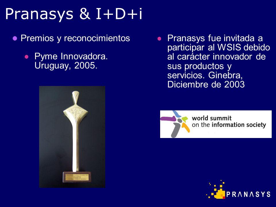 Pranasys & I+D+i Premios y reconocimientos Pyme Innovadora. Uruguay, 2005. Pranasys fue invitada a participar al WSIS debido al carácter innovador de