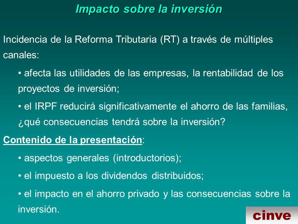 cinve Impacto sobre la inversión Incidencia de la Reforma Tributaria (RT) a través de múltiples canales: afecta las utilidades de las empresas, la rentabilidad de los proyectos de inversión; el IRPF reducirá significativamente el ahorro de las familias, ¿qué consecuencias tendrá sobre la inversión.