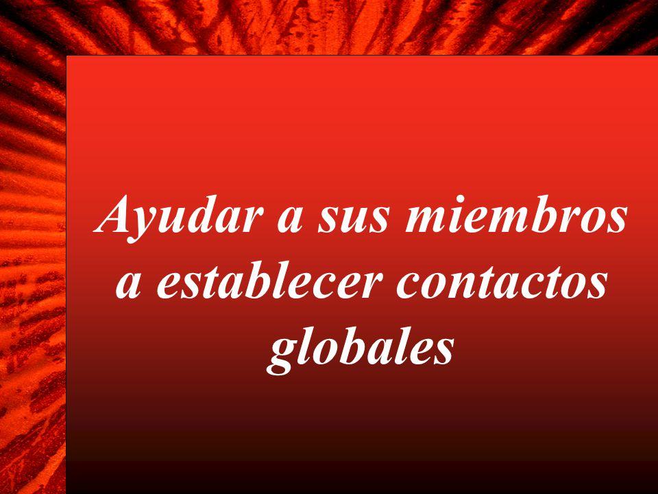 Ayudar a sus miembros a establecer contactos globales