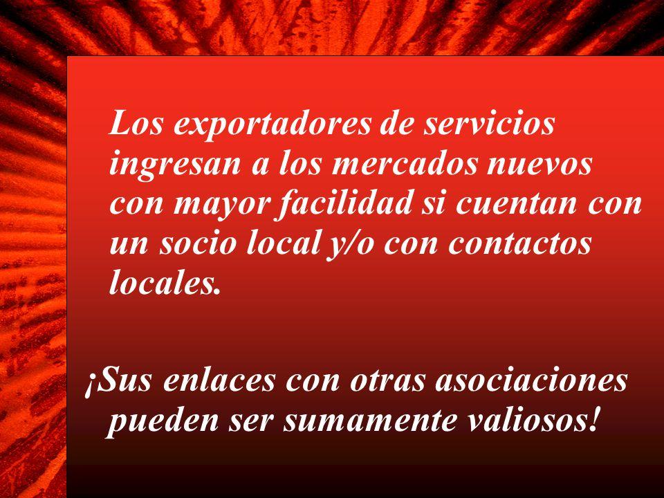 Los exportadores de servicios ingresan a los mercados nuevos con mayor facilidad si cuentan con un socio local y/o con contactos locales. ¡Sus enlaces
