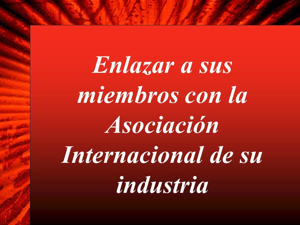 Enlazar a sus miembros con la Asociación Internacional de su industria