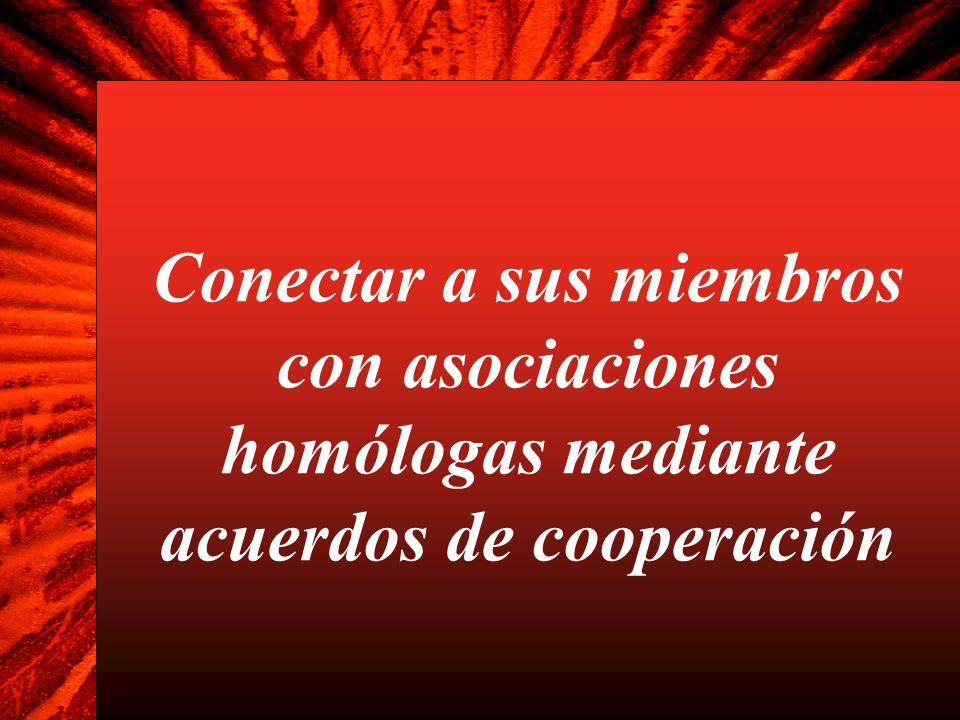 Conectar a sus miembros con asociaciones homólogas mediante acuerdos de cooperación