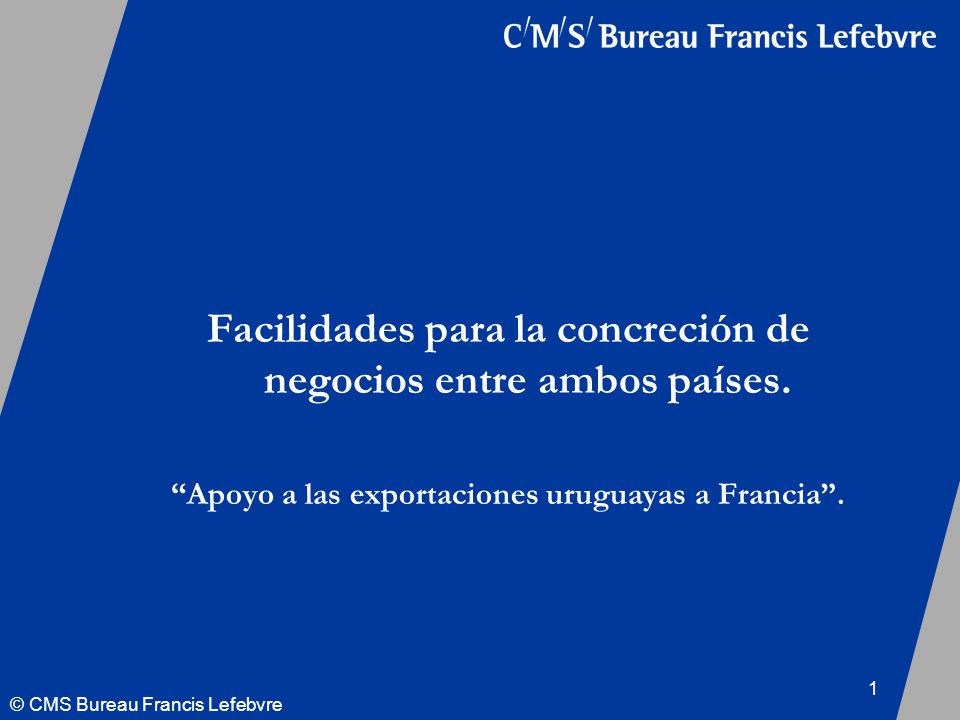 © CMS Bureau Francis Lefebvre 1 Facilidades para la concreción de negocios entre ambos países.