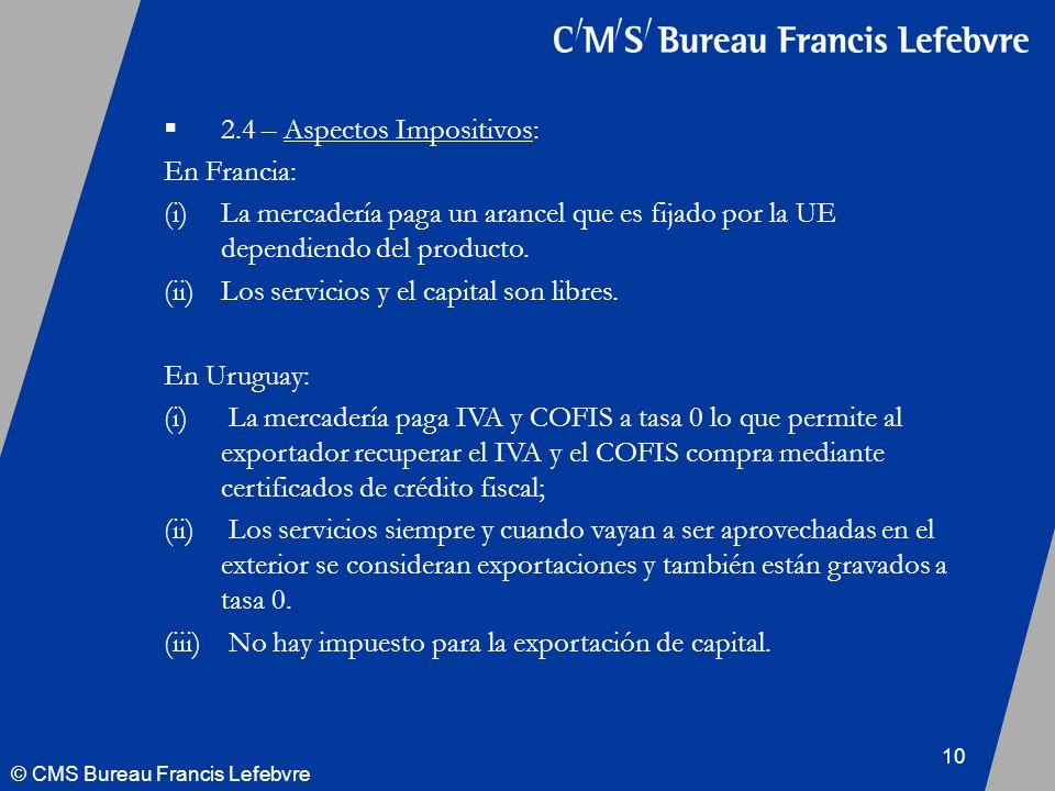 © CMS Bureau Francis Lefebvre 10 2.4 – Aspectos Impositivos: En Francia: (i)La mercadería paga un arancel que es fijado por la UE dependiendo del producto.
