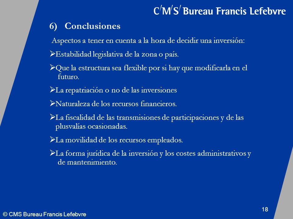 © CMS Bureau Francis Lefebvre 18 6) Conclusiones Aspectos a tener en cuenta a la hora de decidir una inversión: Estabilidad legislativa de la zona o país.