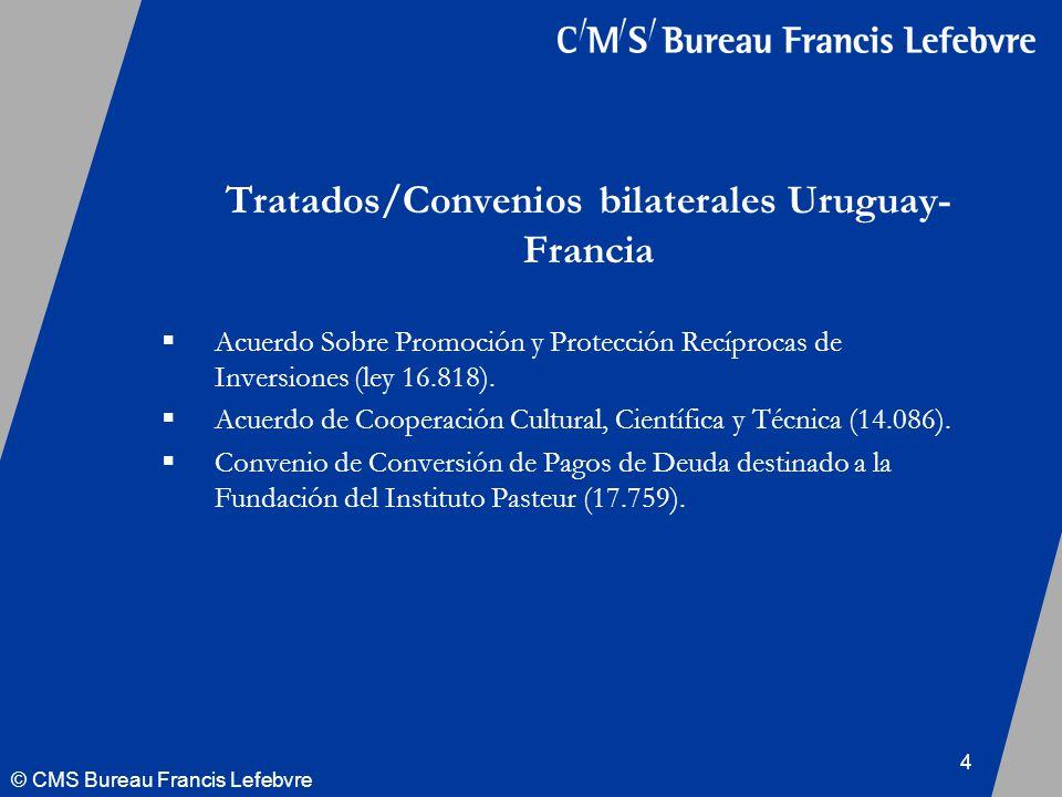 © CMS Bureau Francis Lefebvre 4 Tratados/Convenios bilaterales Uruguay- Francia Acuerdo Sobre Promoción y Protección Recíprocas de Inversiones (ley 16.818).