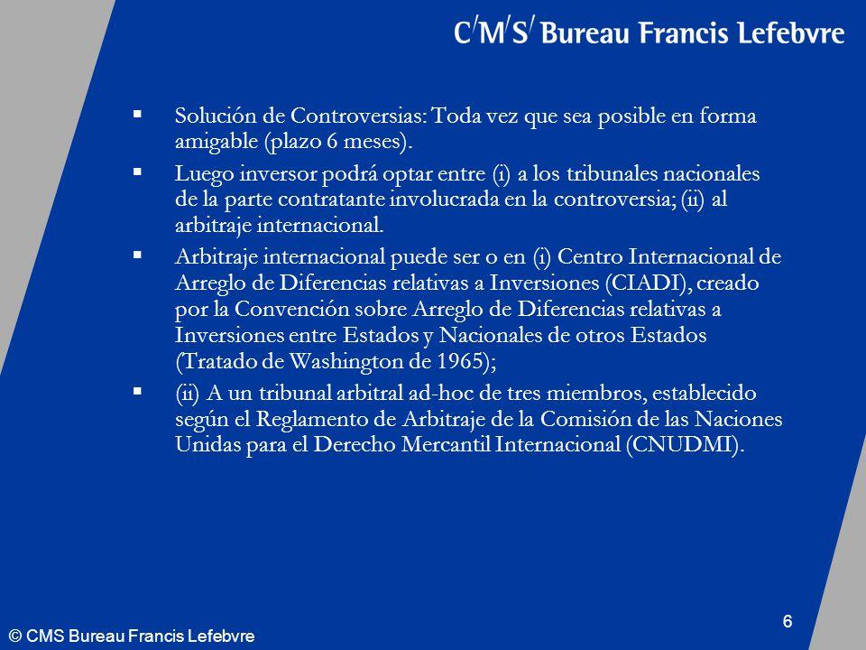 © CMS Bureau Francis Lefebvre 6 Solución de Controversias: Toda vez que sea posible en forma amigable (plazo 6 meses).