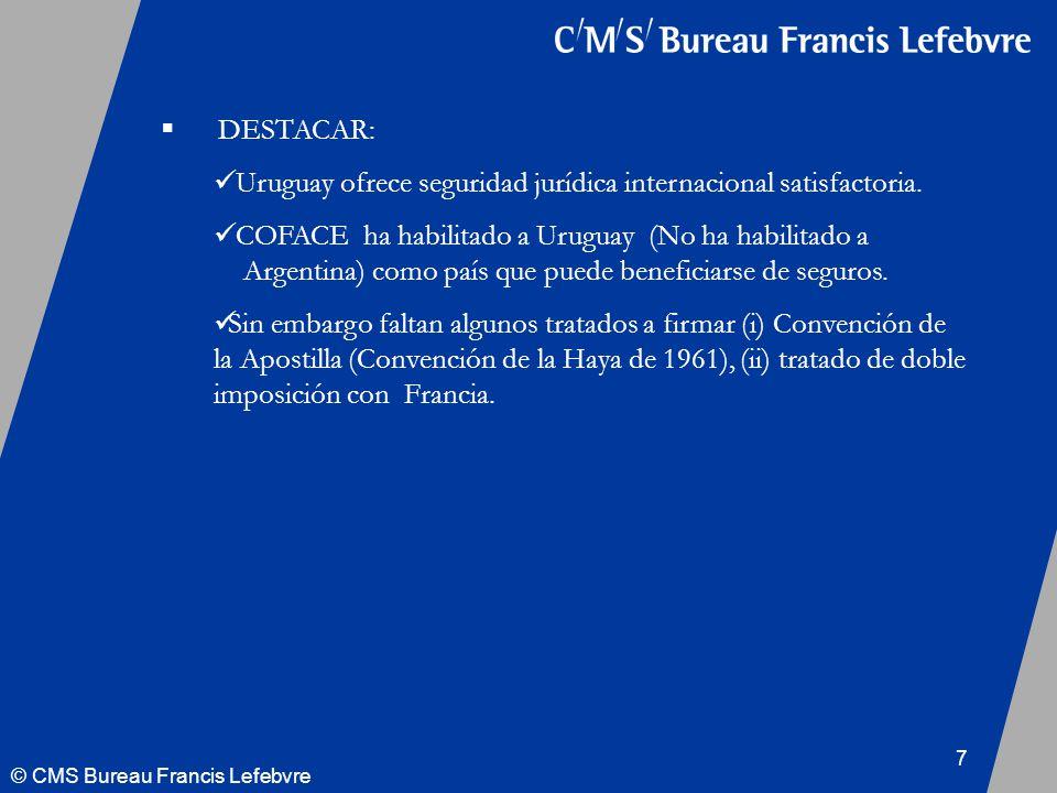 © CMS Bureau Francis Lefebvre 7 DESTACAR: Uruguay ofrece seguridad jurídica internacional satisfactoria.