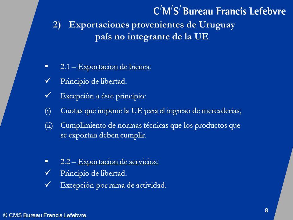 © CMS Bureau Francis Lefebvre 8 2)Exportaciones provenientes de Uruguay país no integrante de la UE 2.1 – Exportacion de bienes: Principio de libertad.