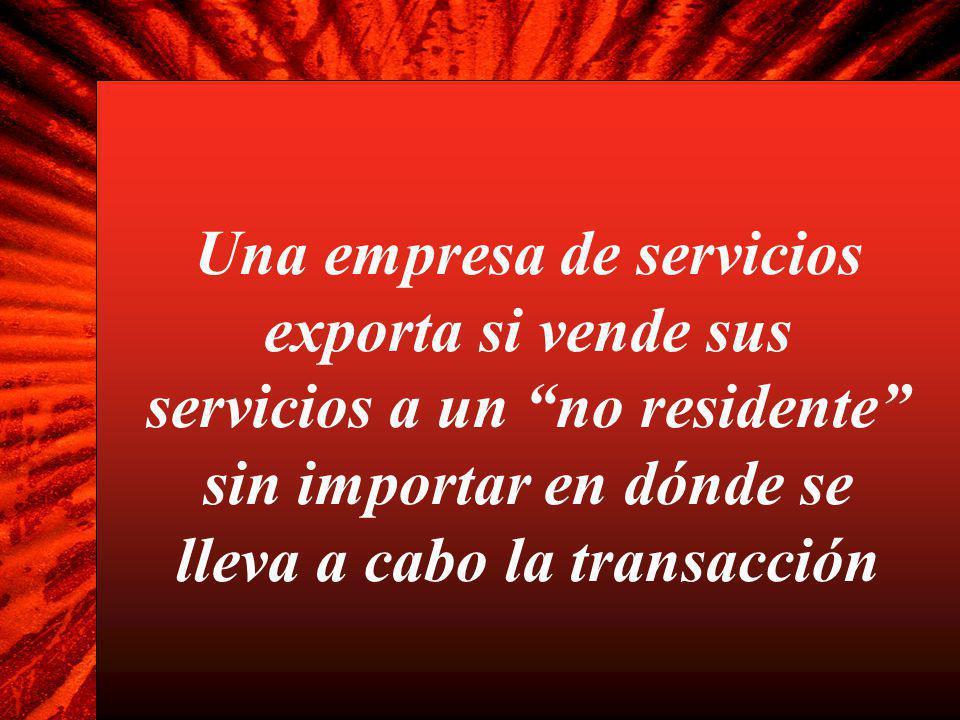 Una empresa de servicios exporta si vende sus servicios a un no residente sin importar en dónde se lleva a cabo la transacción
