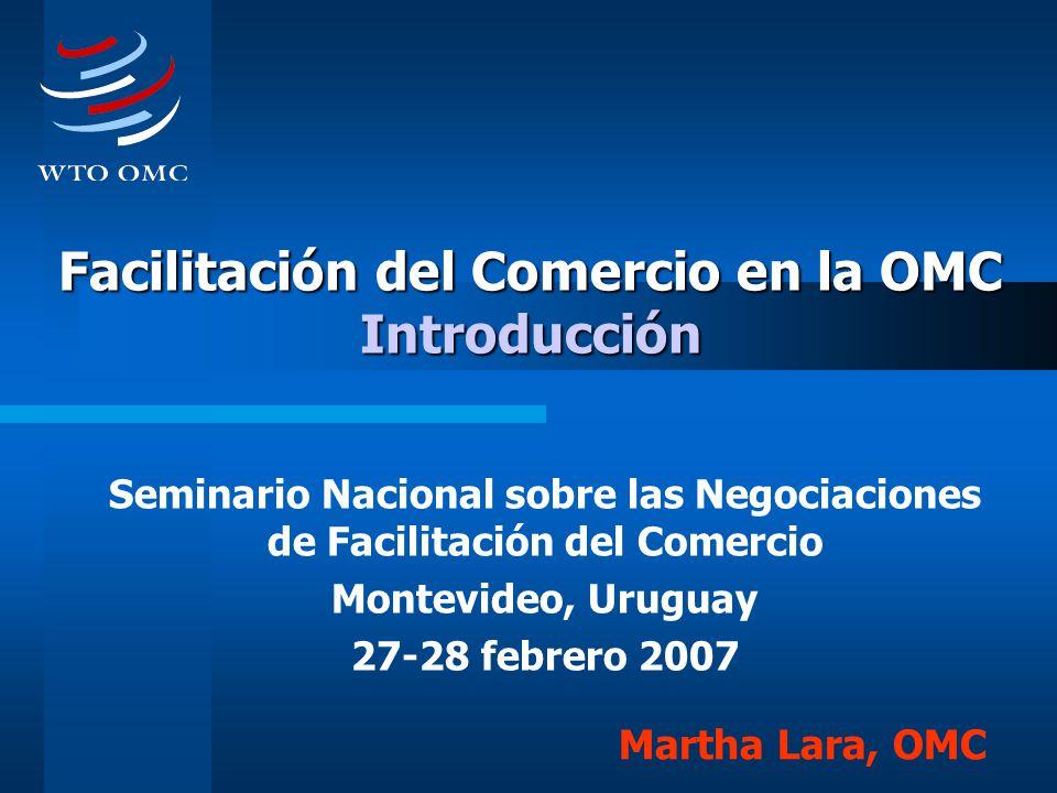 Facilitación del Comercio en la OMC Introducción Seminario Nacional sobre las Negociaciones de Facilitación del Comercio Montevideo, Uruguay 27-28 feb