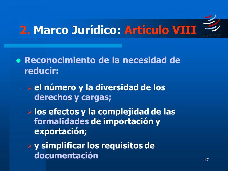 17 2. Marco Jurídico: Artículo VIII Reconocimiento de la necesidad de reducir: el número y la diversidad de los derechos y cargas; los efectos y la co