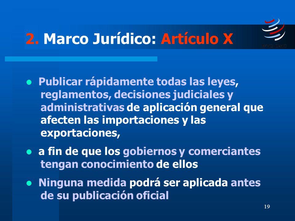 19 2. Marco Jurídico: Artículo X Publicar rápidamente todas las leyes, reglamentos, decisiones judiciales y administrativas de aplicación general que