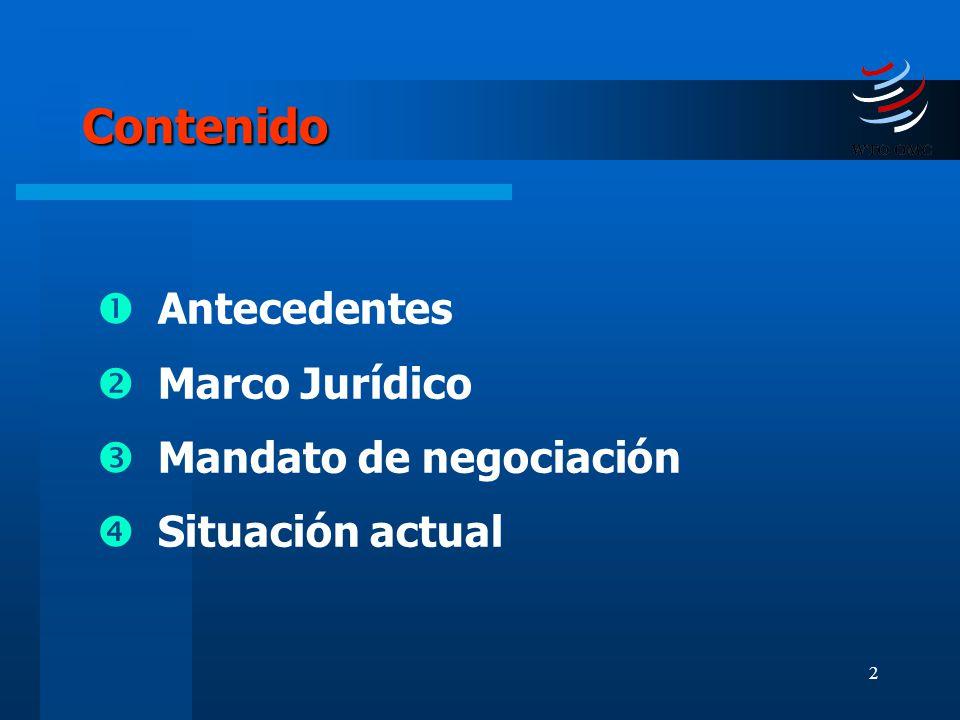 2 Contenido Antecedentes Marco Jurídico Mandato de negociación Situación actual