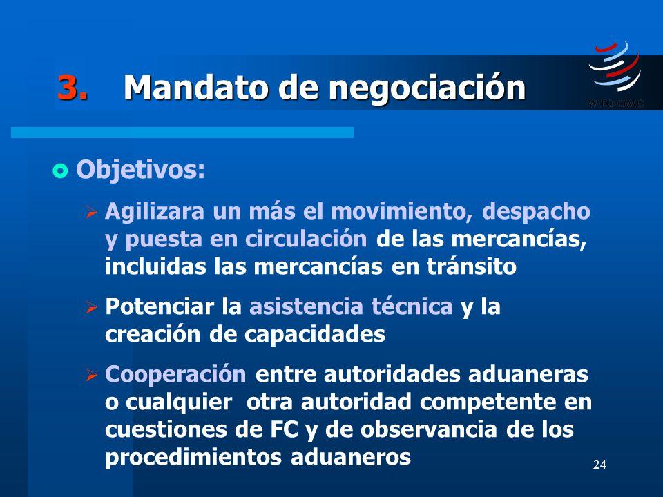 24 3.Mandato de negociación Objetivos: Agilizara un más el movimiento, despacho y puesta en circulación de las mercancías, incluidas las mercancías en