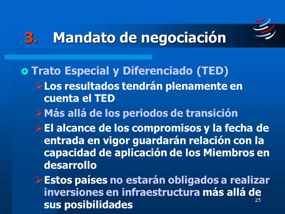 25 3.Mandato de negociación Trato Especial y Diferenciado (TED) Los resultados tendrán plenamente en cuenta el TED Más allá de los periodos de transic