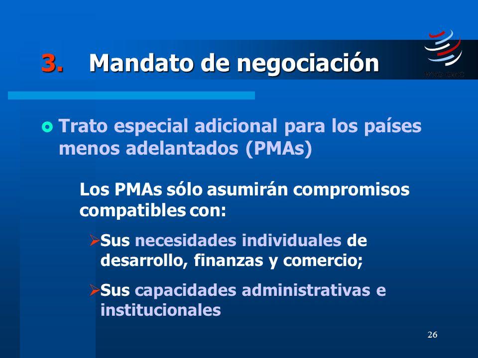 26 3.Mandato de negociación Trato especial adicional para los países menos adelantados (PMAs) Los PMAs sólo asumirán compromisos compatibles con: Sus