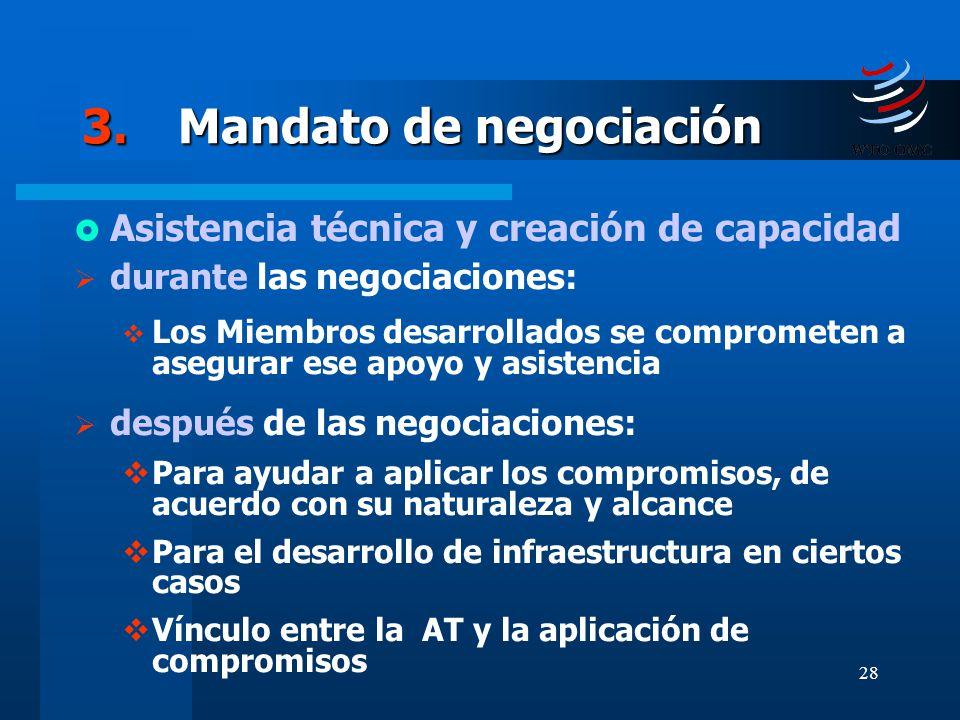 28 3.Mandato de negociación Asistencia técnica y creación de capacidad durante las negociaciones: Los Miembros desarrollados se comprometen a asegurar