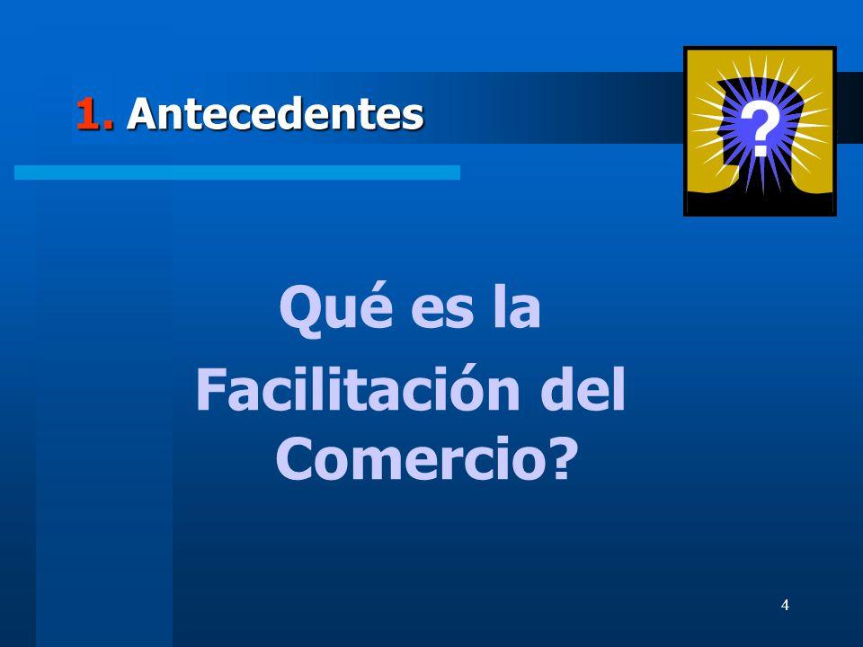 4 1. Antecedentes Qué es la Facilitación del Comercio?
