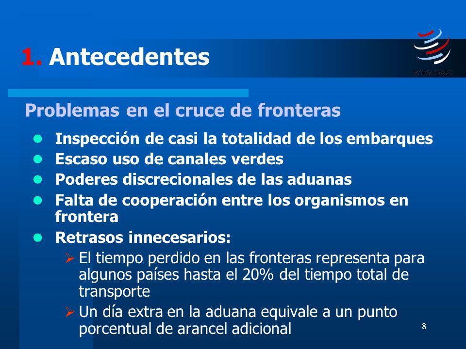 8 Inspección de casi la totalidad de los embarques Escaso uso de canales verdes Poderes discrecionales de las aduanas Falta de cooperación entre los o