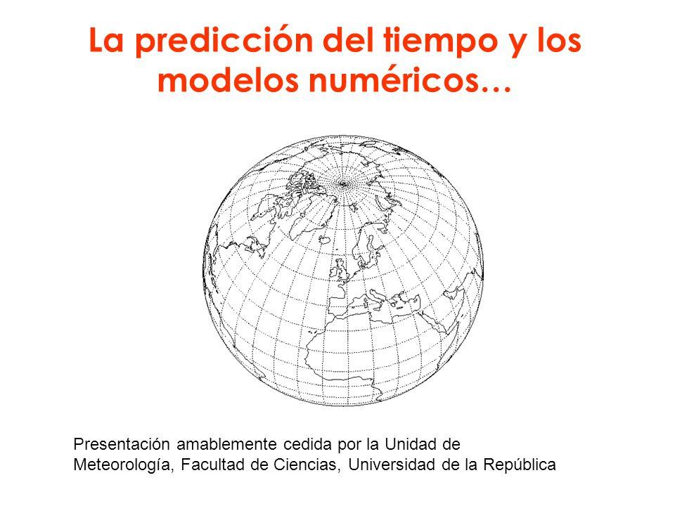 La predicción del tiempo y los modelos numéricos… Presentación amablemente cedida por la Unidad de Meteorología, Facultad de Ciencias, Universidad de