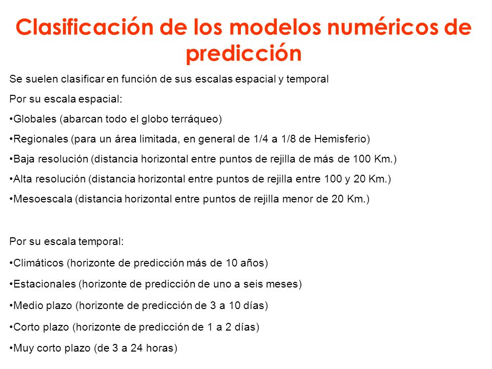 Clasificación de los modelos numéricos de predicción Se suelen clasificar en función de sus escalas espacial y temporal Por su escala espacial: Global
