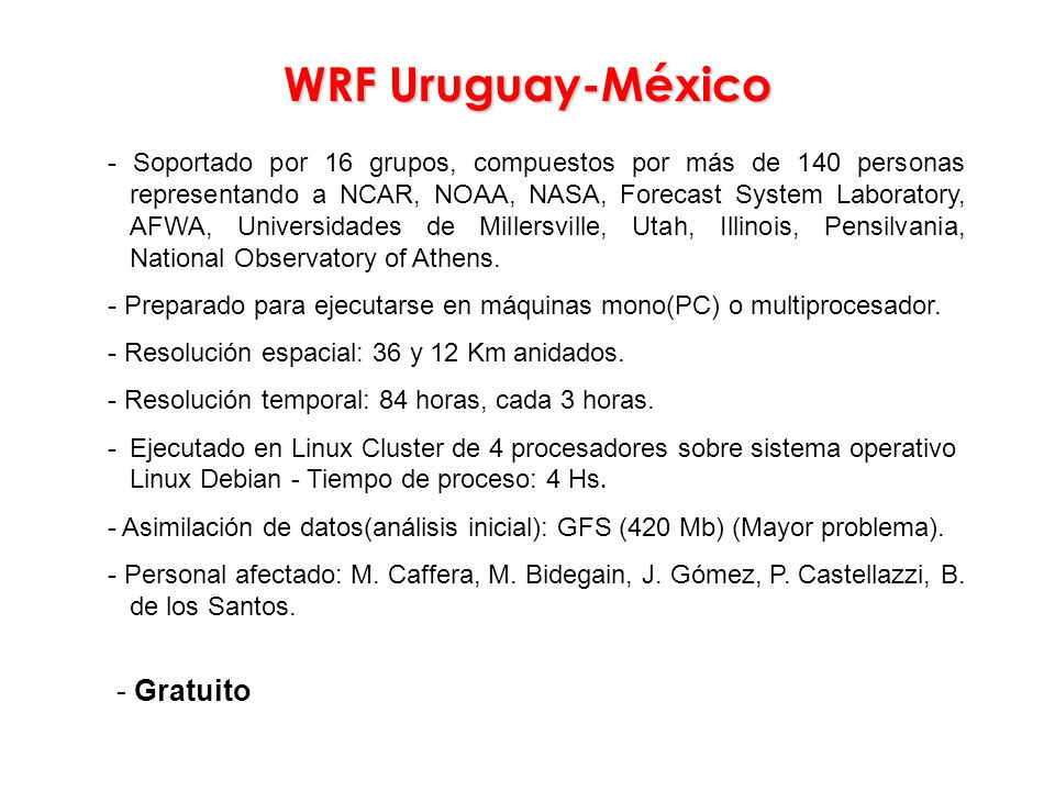 WRF Uruguay-México - Gratuito - Soportado por 16 grupos, compuestos por más de 140 personas representando a NCAR, NOAA, NASA, Forecast System Laborato
