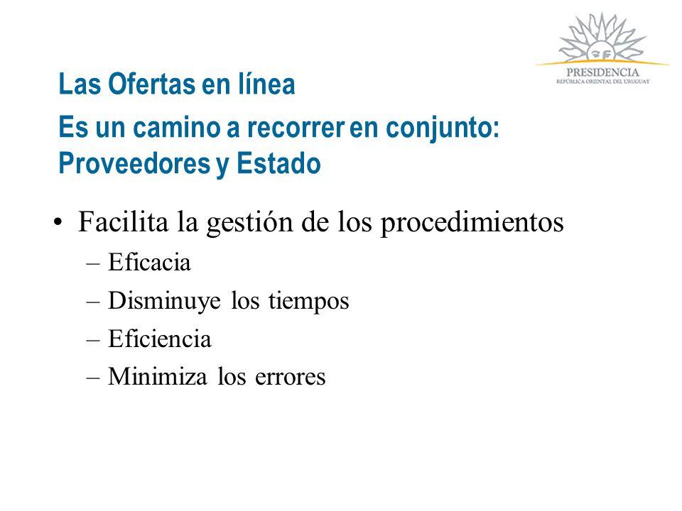 Facilita la gestión de los procedimientos –Eficacia –Disminuye los tiempos –Eficiencia –Minimiza los errores Las Ofertas en línea Es un camino a recorrer en conjunto: Proveedores y Estado