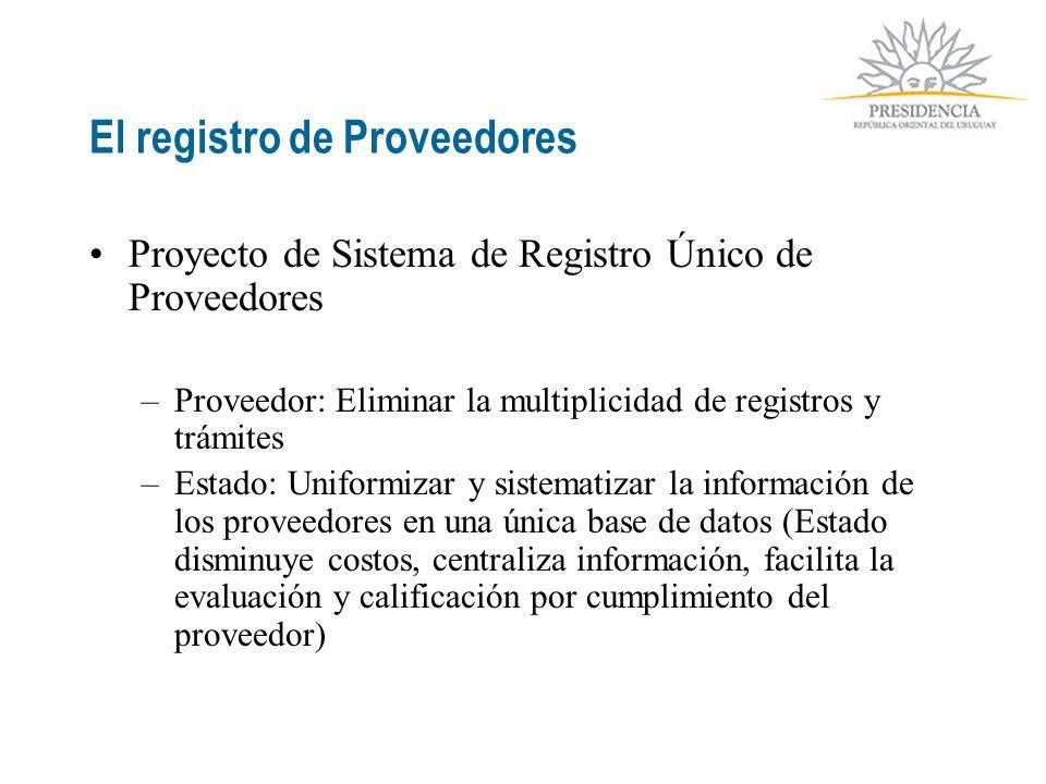 El registro de Proveedores Proyecto de Sistema de Registro Único de Proveedores –Proveedor: Eliminar la multiplicidad de registros y trámites –Estado: