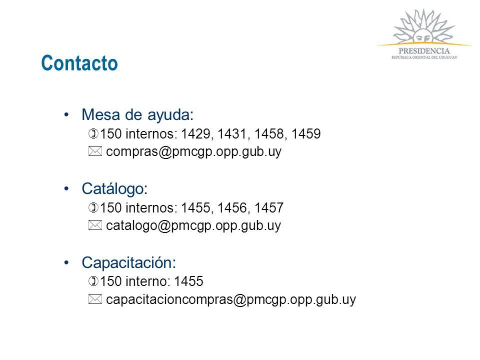 Contacto Mesa de ayuda: 150 internos: 1429, 1431, 1458, 1459 compras@pmcgp.opp.gub.uy Catálogo: 150 internos: 1455, 1456, 1457 catalogo@pmcgp.opp.gub.uy Capacitación: 150 interno: 1455 capacitacioncompras@pmcgp.opp.gub.uy
