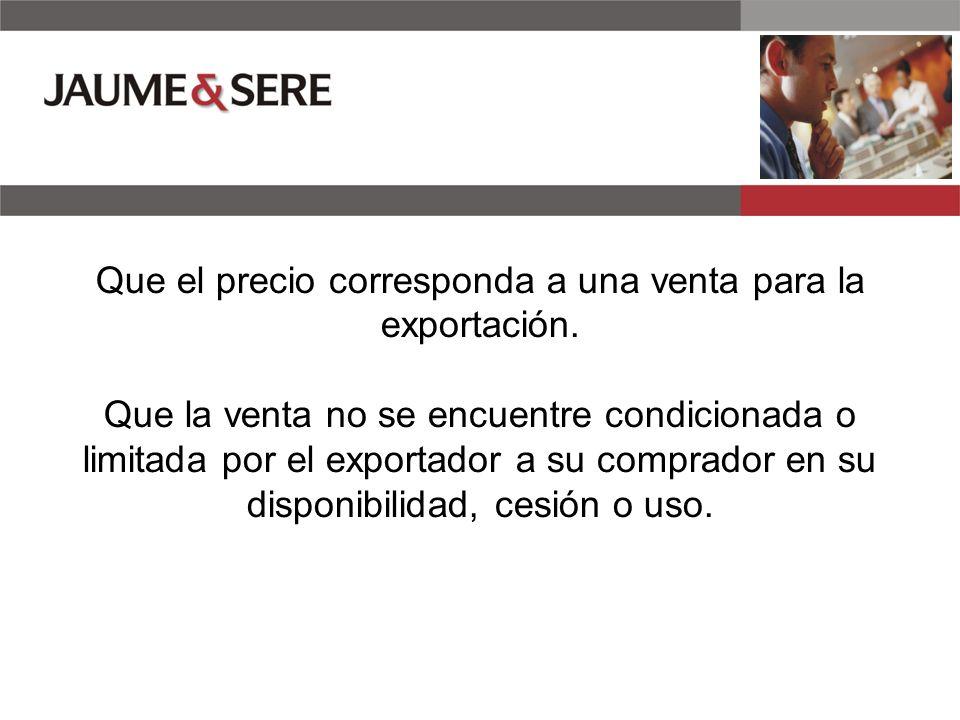 Que el precio corresponda a una venta para la exportación.