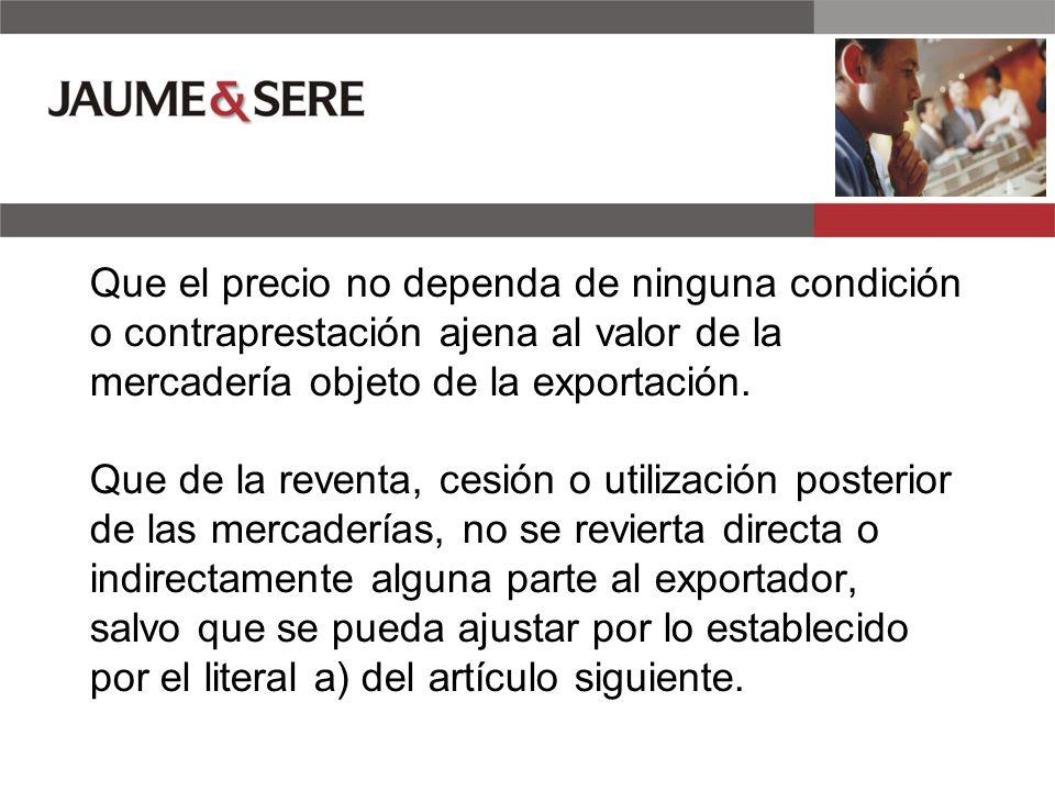Que el precio no dependa de ninguna condición o contraprestación ajena al valor de la mercadería objeto de la exportación.