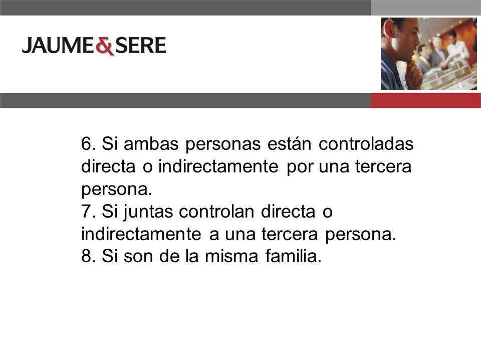 6.Si ambas personas están controladas directa o indirectamente por una tercera persona.