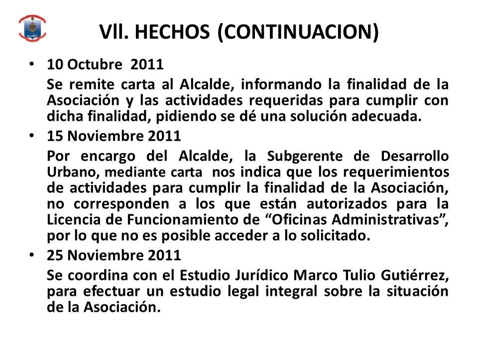 Vll. HECHOS (CONTINUACION) 10 Octubre 2011 Se remite carta al Alcalde, informando la finalidad de la Asociación y las actividades requeridas para cump