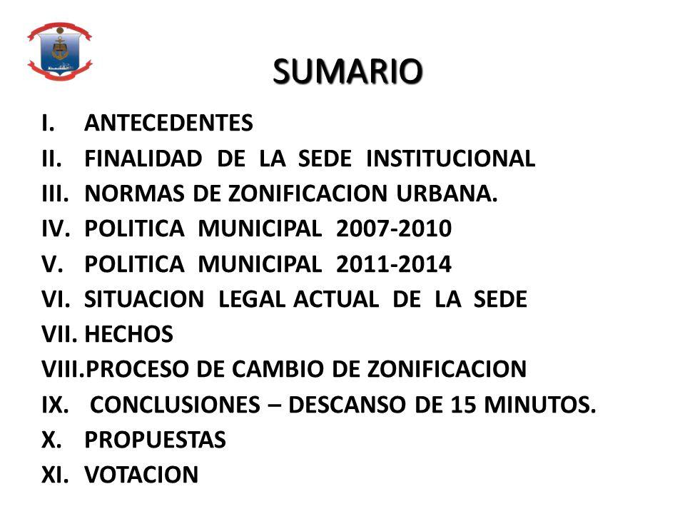 SUMARIO SUMARIO I.ANTECEDENTES II.FINALIDAD DE LA SEDE INSTITUCIONAL III.NORMAS DE ZONIFICACION URBANA. IV.POLITICA MUNICIPAL 2007-2010 V.POLITICA MUN