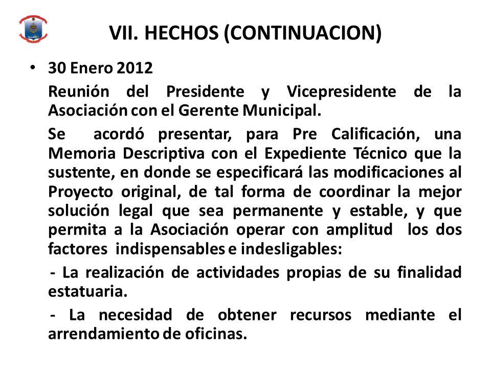 VII. HECHOS (CONTINUACION) 30 Enero 2012 Reunión del Presidente y Vicepresidente de la Asociación con el Gerente Municipal. Se acordó presentar, para