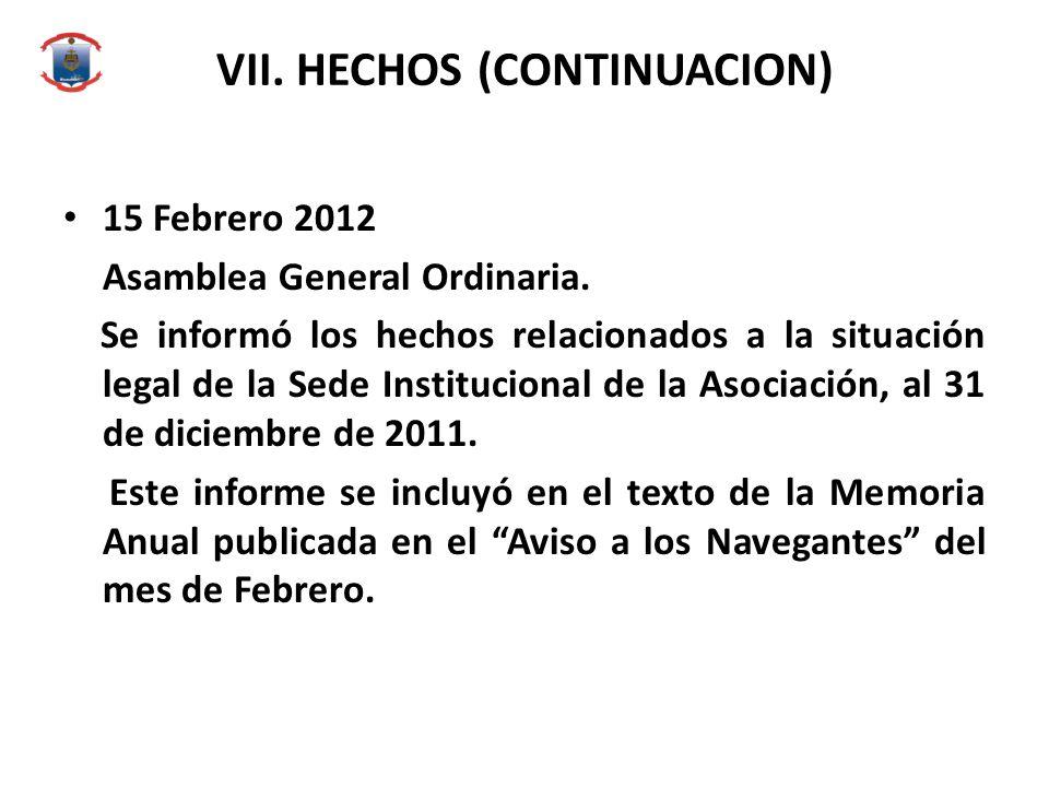 VII. HECHOS (CONTINUACION) 15 Febrero 2012 Asamblea General Ordinaria. Se informó los hechos relacionados a la situación legal de la Sede Instituciona