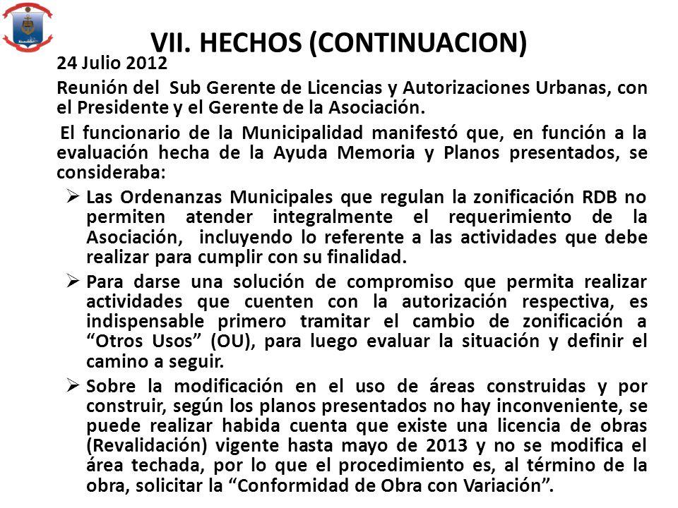 VII. HECHOS (CONTINUACION) 24 Julio 2012 Reunión del Sub Gerente de Licencias y Autorizaciones Urbanas, con el Presidente y el Gerente de la Asociació