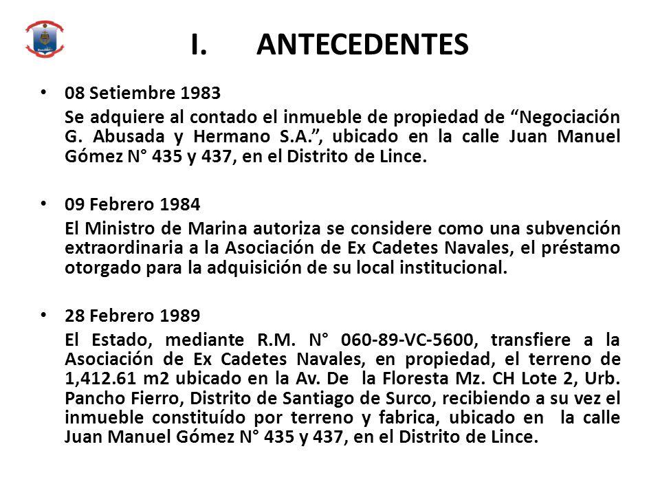 I.ANTECEDENTES 08 Setiembre 1983 Se adquiere al contado el inmueble de propiedad de Negociación G. Abusada y Hermano S.A., ubicado en la calle Juan Ma