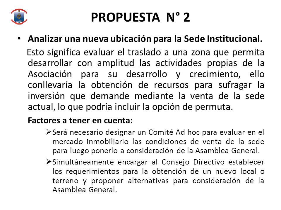 PROPUESTA N° 2 Analizar una nueva ubicación para la Sede Institucional. Esto significa evaluar el traslado a una zona que permita desarrollar con ampl