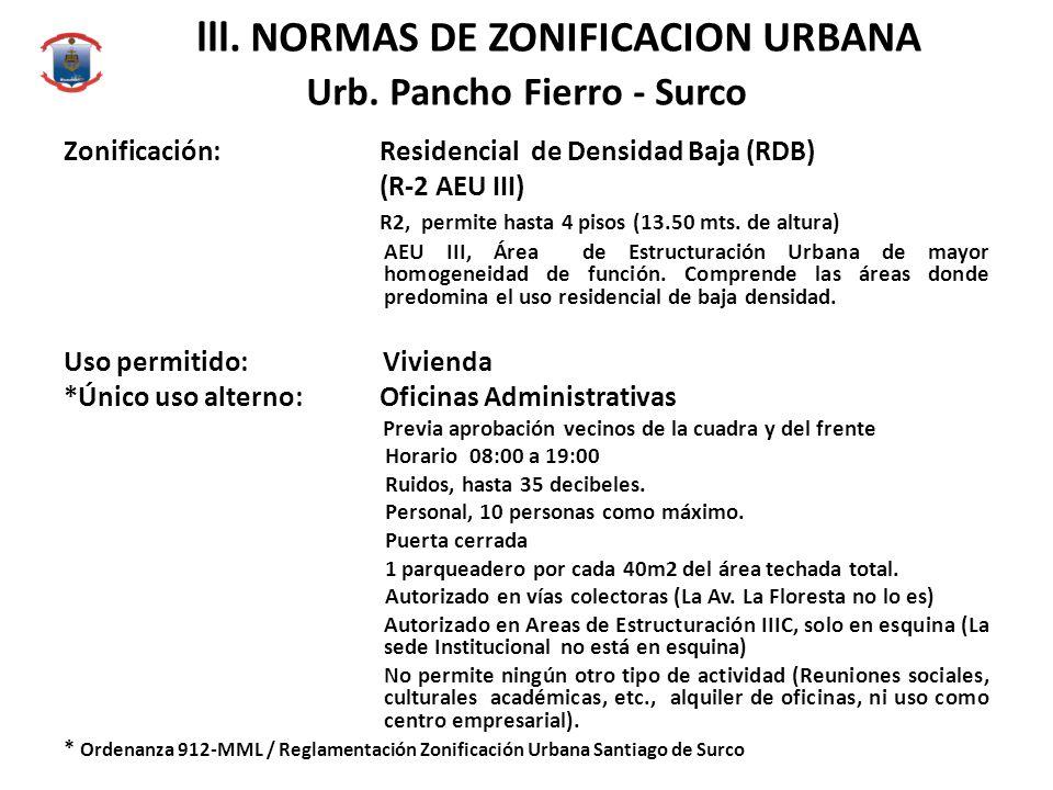 lll. NORMAS DE ZONIFICACION URBANA Urb. Pancho Fierro - Surco Zonificación:Residencial de Densidad Baja (RDB) (R-2 AEU III) R2, permite hasta 4 pisos